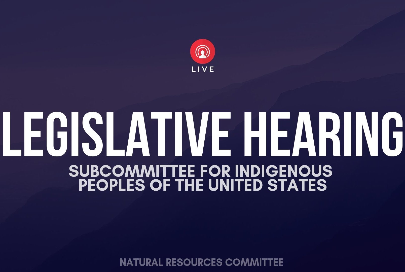 AUDIO: House Subcommittee for Indigenous Peoples of the United States hearing